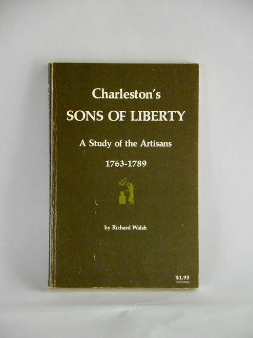 Charleston's Sons of Liberty: A Study of the Artisans 1763-1789 SOUTH CAROLINA 1968