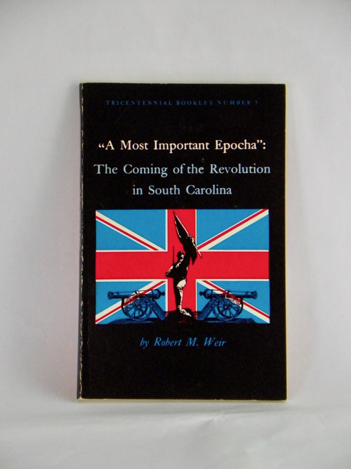 A Most Important Epocha: The Coming of the Revolution in South Carolina 1970 Weir