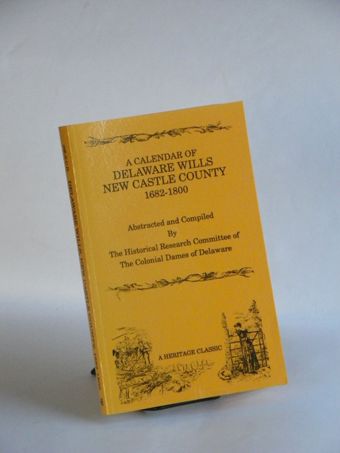 A Calendar of Delaware Wills New Castle County 1682-1800 (1991 reprint)