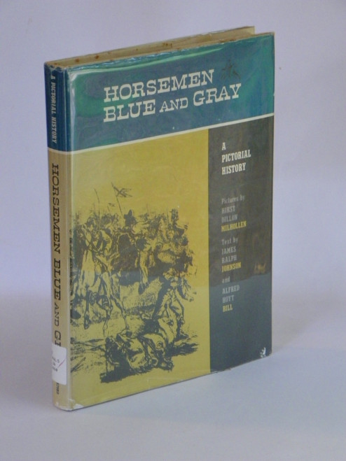 Horsemen Blue and Gray : A Pictorial History 1960 FIRST CIVIL WAR Johnson, Bill, Milhollen