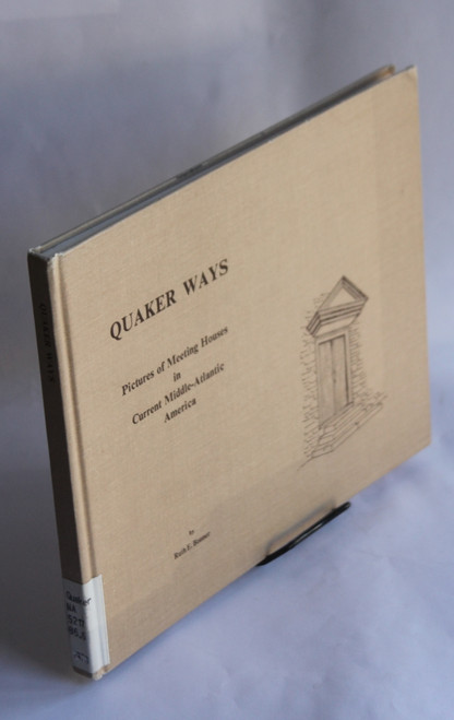 Quaker Ways : Pictures of Meeting Houses in Current Middle-Atlantic by Ruth Bonner