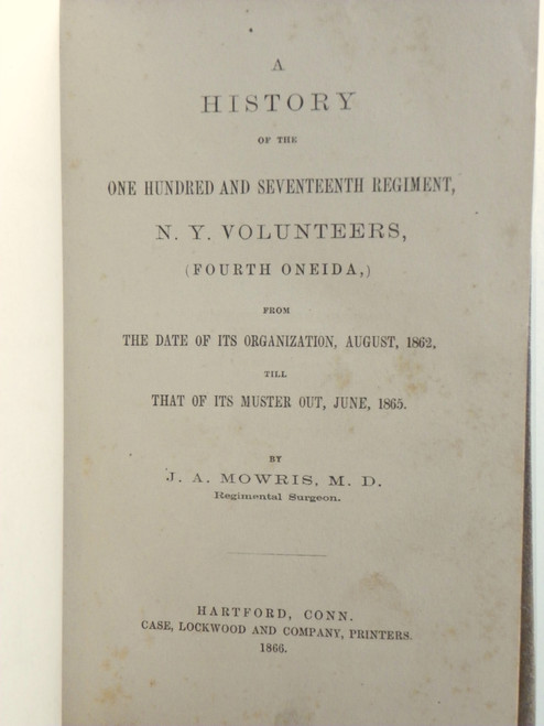 History of the One Hundred and Seventeenth Regiment, N. Y. Volunteers... 1866 FIRST NEW YORK Civil War