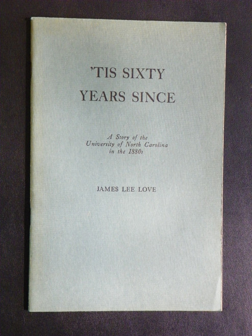 Tis Sixty Years Since: Story of the University of North Carolina in the 1880s (1945 Love)