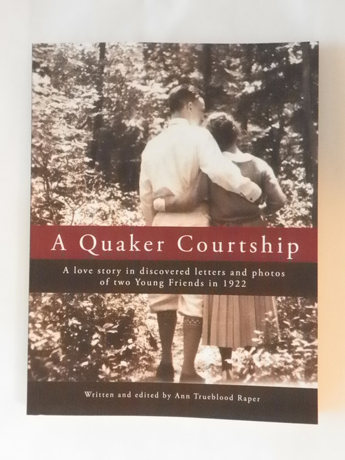 A Quaker Courtship : A love story in discovered letters ..1922 (2014) Ann Trueblood Raper
