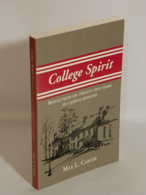 College Spirit: Reflections on Twenty-five Years in Campus Ministry SIGNED Max Carter