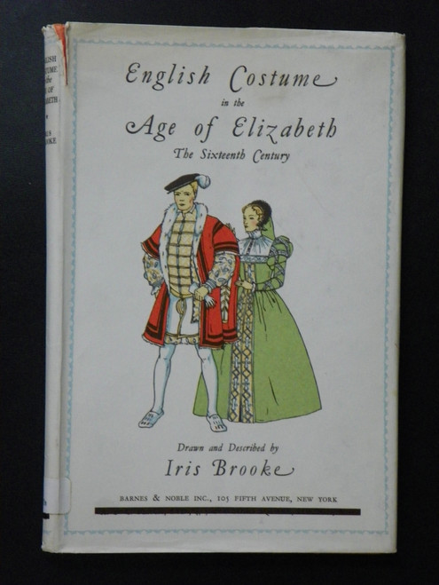 English Costume in the Age of Elizabeth: The Sixteenth Century 1963 Iris Brooke
