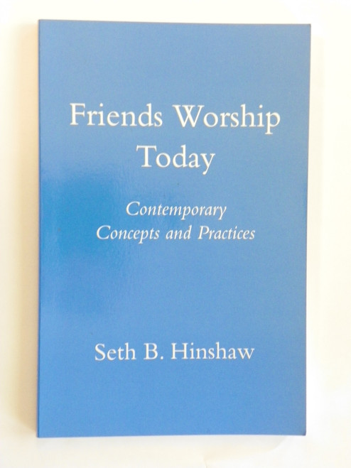 Friends Worship Today : Contemporary Concepts and Practices NCYM Seth Hinshaw