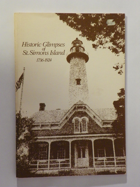 Historic Glimpses of St. Simons Island Georgia 1736-1924 (1973 PB FIRST)