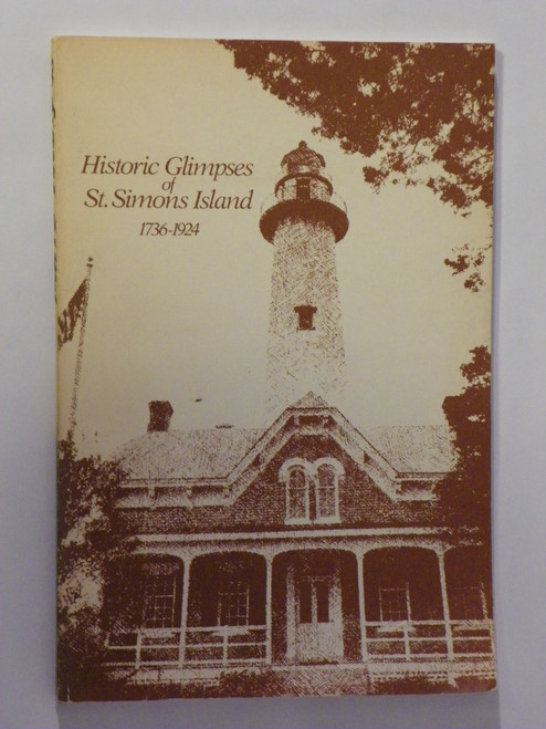 Historic Glimpses of St. Simons Island, Georgia 1736-1924 (FIRST 1973 PB)