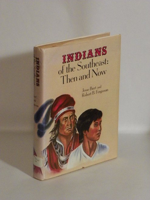 Indians of the Southeast : Then and Now (1973 HC) Jesse Burt, Robert Ferguson