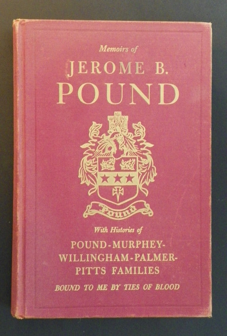Memoirs of Jerome B. Pound, With Histories of Pound-Murphy-Willingham-Palmer-Pitts Families Bound to Me By Ties of Blood
