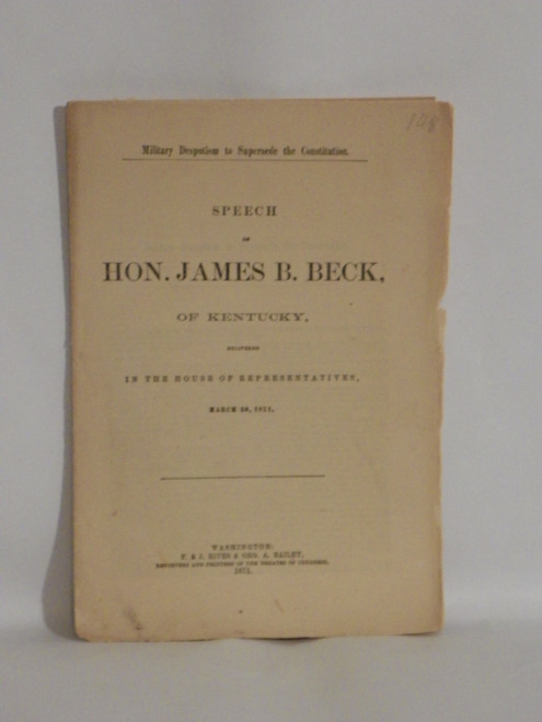 1871 PAMPHLET Military Despotism to Supersede the Constitution - Hon. James Beck