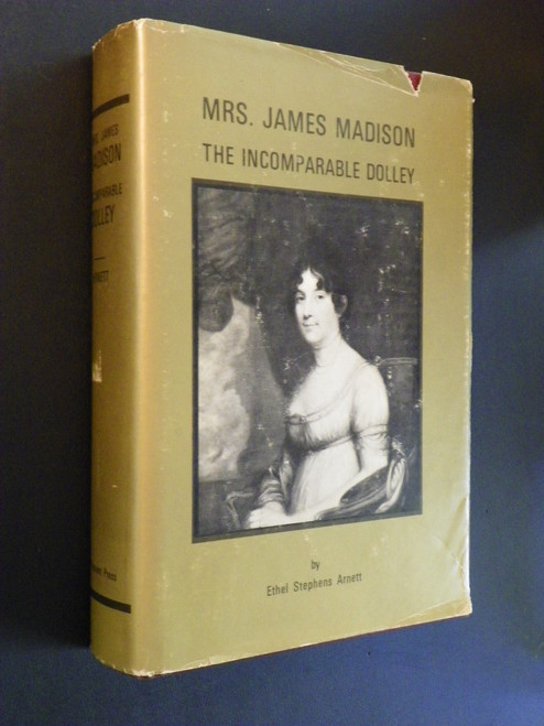 Mrs. James Madison, The Incomparable Dolley - SIGNED by Ethel Stephens Arnett