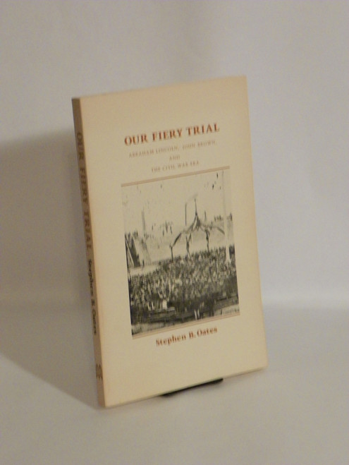 Our Fiery Trial : Abraham Lincoln, John Brown, and the Civil War Era STEPHEN OATES