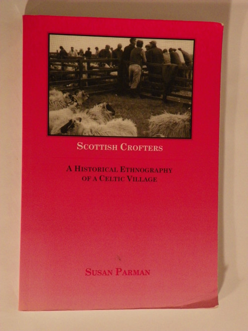 Scottish Crofters: A Historical Ethnography of a Celtic Village 1990 PB Susan Parman