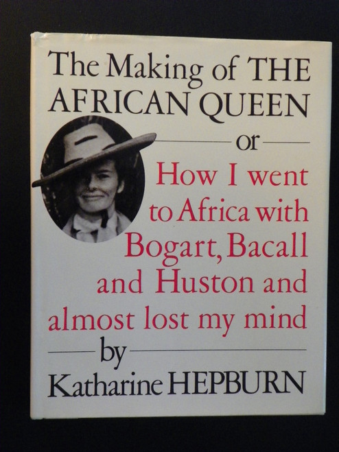 The Making of the African Queen: Or How I Went to Africa … Katherine Kepburn