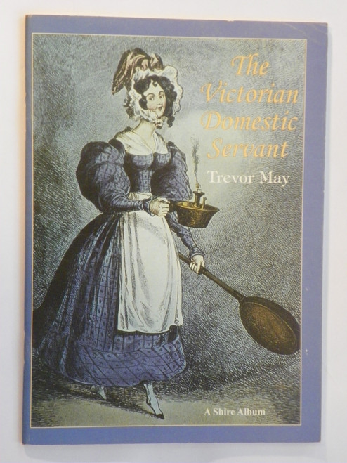 The Victorian Domestic Servant (1998 PB) by Trevor May