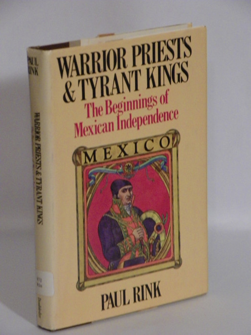 Warrior Priests and Tyrant Kings : The Beginnings of Mexican Independence