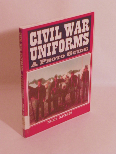 Civil War Uniforms - A Photo Guide (1996 HC) Philip Katcher