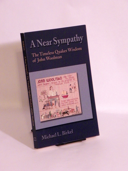 A Near Sympathy : The Timeless Quaker Wisdom of John Woolman by Michael Birkel