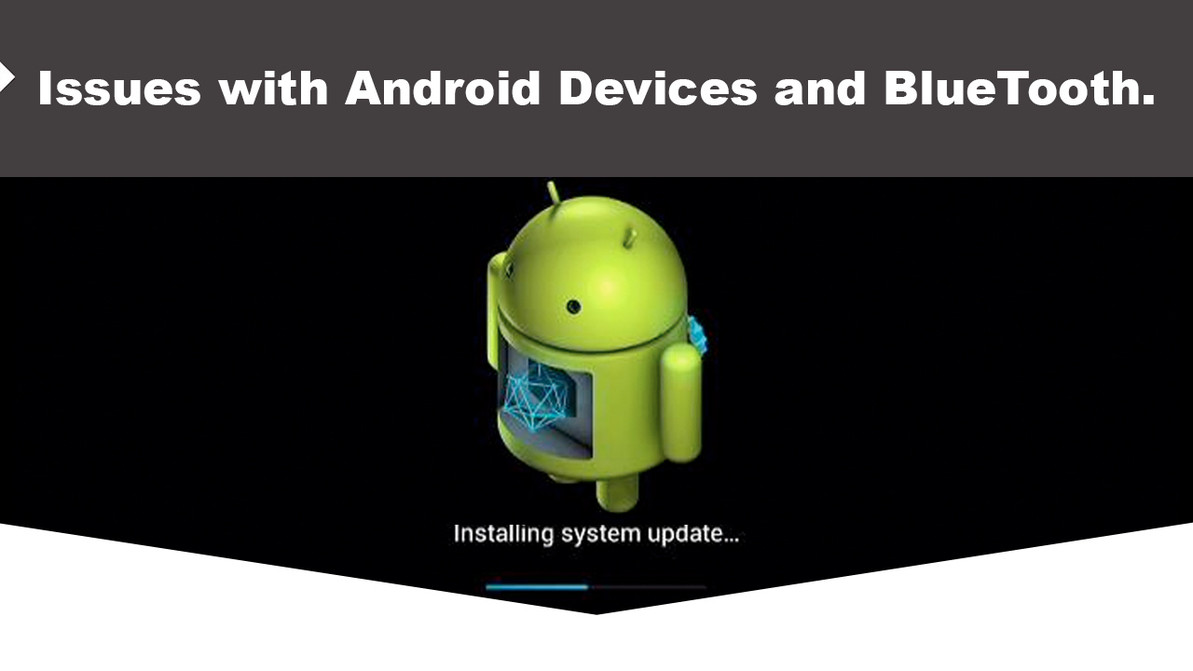 Issues with Android Devices and BlueTooth.