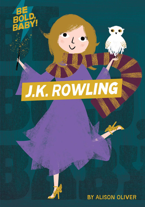 Be Bold Baby: JK Rowling Book