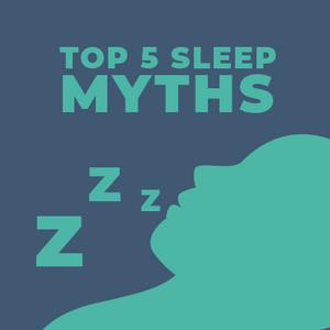 Top 5 Sleep Myths: How CPAP Can Help You Get Better Sleep