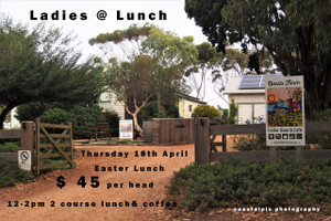 Ladies @ Lunch Easter Thursday April 18th 2019 Basils Farm, Swan Bay Bellarine Aust 2 course lunch and tea/coffee 12-2pm  $45.00 Happy Times, New Friends, Delicious Food and Delightful Views - Bellarine Aust