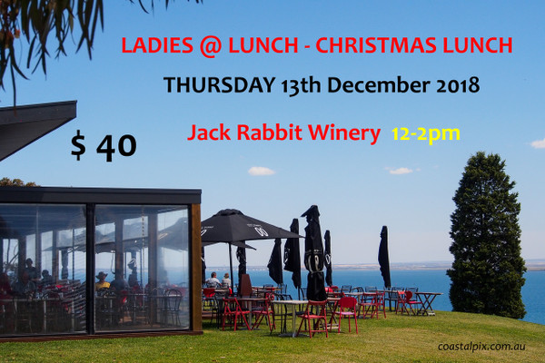 Ladies @ Lunch No.5  Jack Rabbit Winery  85 McAdams Lane  Bellarine Aust  THURSDAY 13th December 2018     Please join in the Christmas fun for a 2 Course Lunch  Main & Dessert off course  Beautiful Coastal Views Fine Food Fun Times  $40 per head