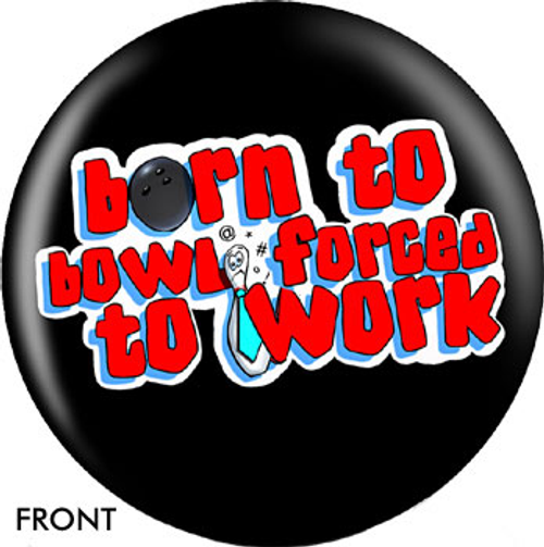 OTBB Born To Bowl Forced To Work Bowling Ball