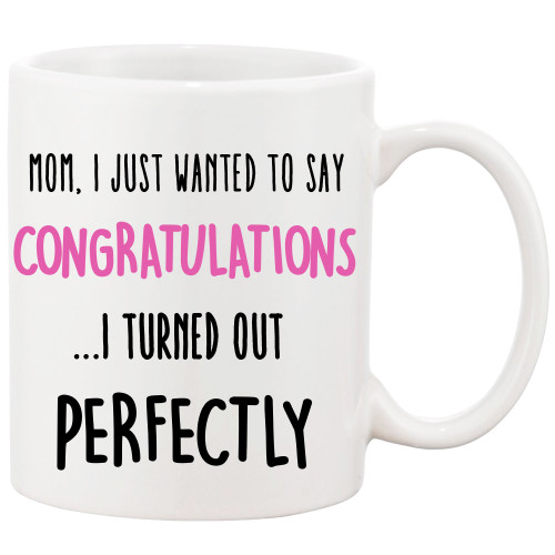 Mom Congratulations I Turned Out Perfectly Funny Ceramic Coffee Mug/ Great Mother's Day Gift