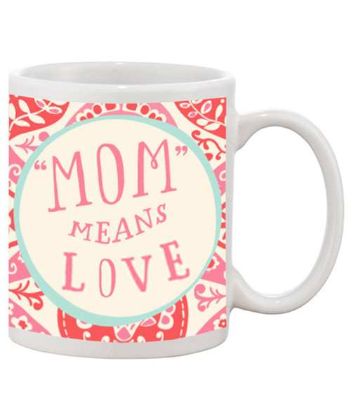 Mom Means Love Ceramic Coffee Mug - Great Mother's Day Gift