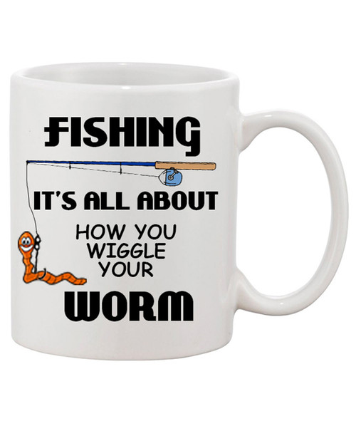 Fishing - Its All About How You Wiggle Your Worm Ceramic Coffee Mug