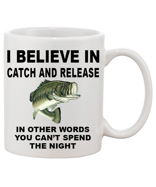 I Believe in Catch and Release Ceramic Coffee Mug...Funny Fishing Mug