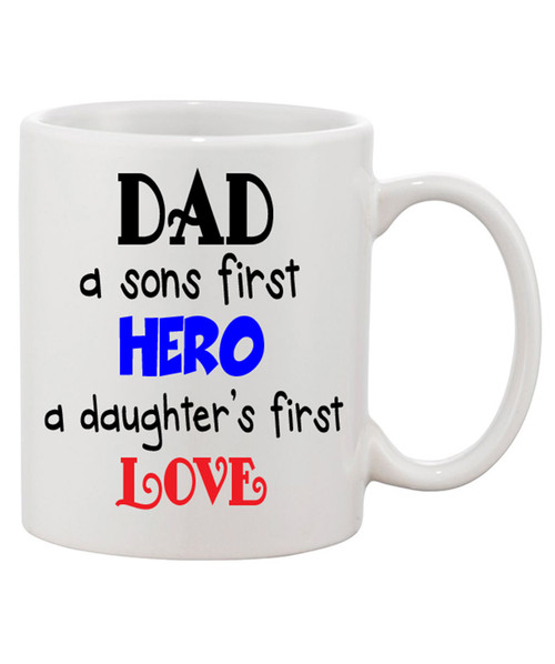 Dad, a Sons first Hero a Daughter's first Love Ceramic Coffee Mug.