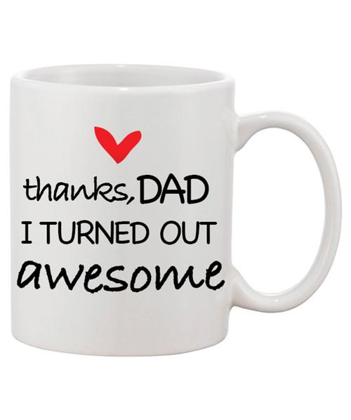 Thanks Dad I Turned Out Awesome Funny Ceramic Coffee Mug