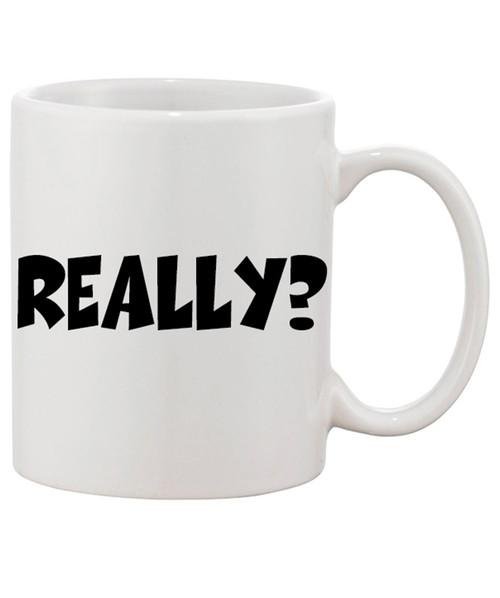 REALLY Ceramic Coffee Mug.....do I need to say more | Funny Gift