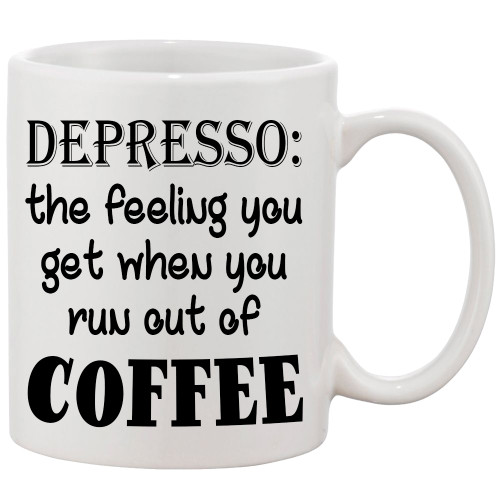 Coffee Mug -Depresso/Feeling you get when you run out of coffee/Funny Mug