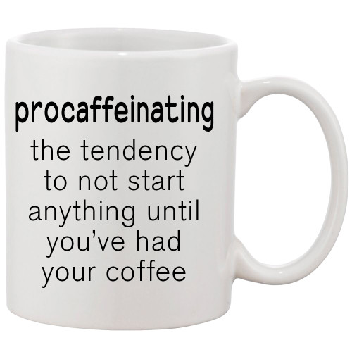 Procaffeinating - the tendency to not start anything until Coffee