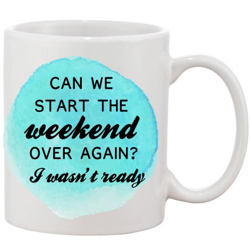 Can We Start Weekend Over Again I Wasn't Ready/Funny Mug