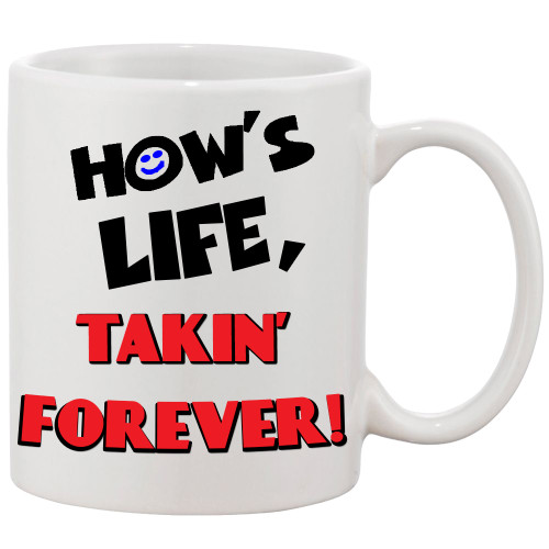 How's Life...Takin' Forever - Funny Movie Line Coffee Mug