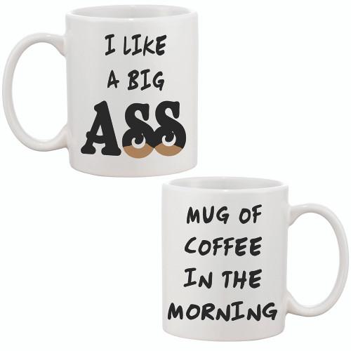 I Like A Big Ass Mug of Coffee in the Morning - Funny Mug - 15oz.