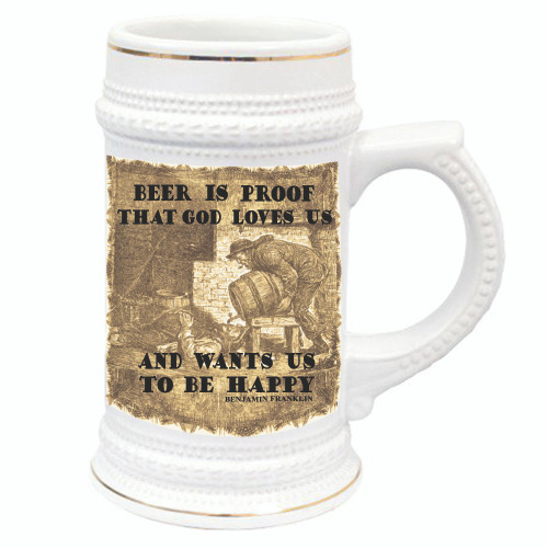 Funny Beer Stein - Beer is Proof That God Loves Us and Wants Us to Be Happy