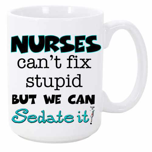 Nurses Can't Fix Stupid But We Can Sedate It Mug