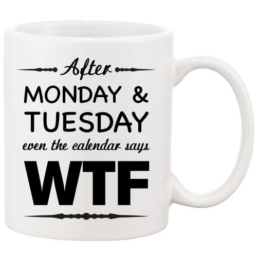 After Monday & Tuesday Even the Calendar Says WTF Mug