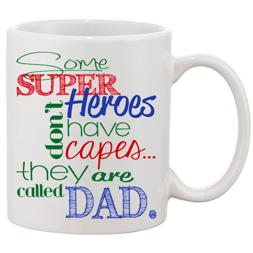 Some Super Heros Don't Have Capes They are Called Dad - Ceramic Mug