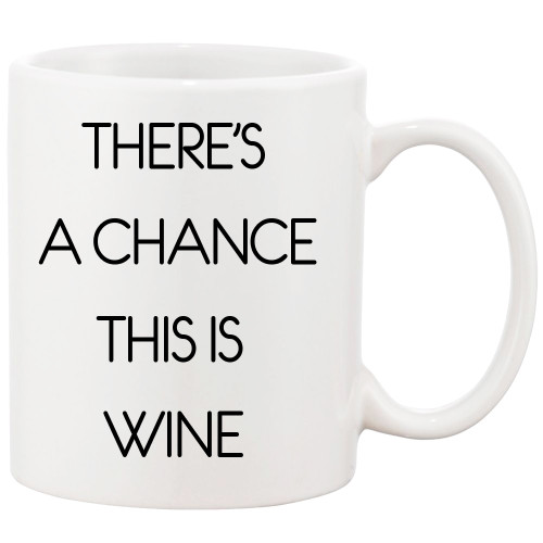 There's A Chance This is Wine-Funny Wine Mug