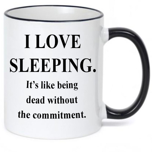 I Love Sleeping. It's Like Being Dead Without the Commitment. Funny Mug