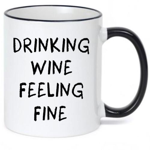 Drinking Wine Feeling Fine - Funny Coffee Mug