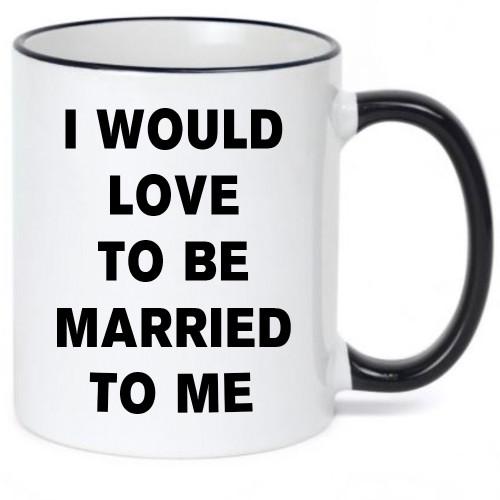 I Would Love to Be Married to Me Funny Coffee Mug